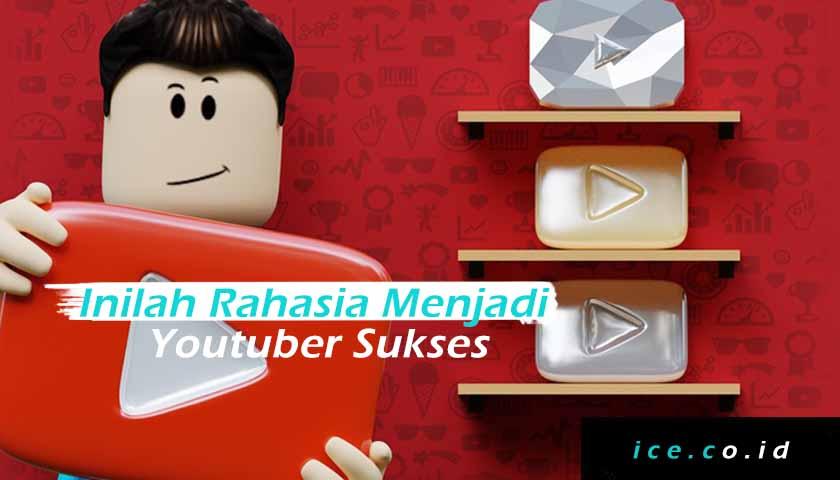 Inilah Rahasia Menjadi Youtuber Sukses