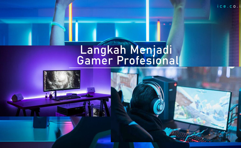 Langkah Menjadi Gamer Profesional